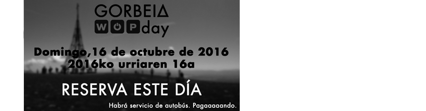 16 OCTUBRE: GORBEIA WOP DAY DESDE PAGOMAKURRE